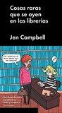 Cosas raras que se oyen en las librerías, de Jen Campbell