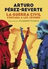 La guerra civil contada a los jóvenes, de Arturo Pérez-Reverte