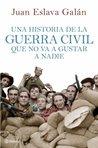 Una historia de la guerra civil que no va a gustar a nadie, de Juan Eslava Galán