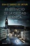 El silencio de la ciudad blanca, de Eva García Sáenz de Urturi